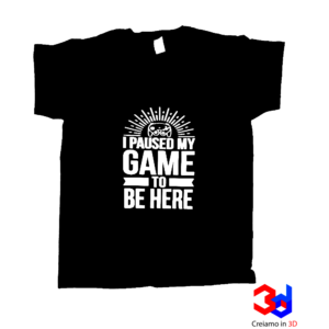 "t-shirt unisex per gli amanti del gioco ""I paused my game to be here"""